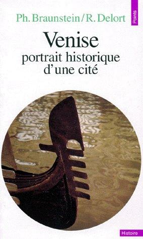 VENISE. PORTRAIT HISTORIQUE D'UNE CITE