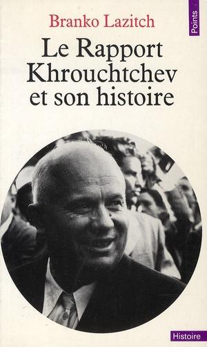 RAPPORT KROUCHTCHEV ET SON HISTOIRE (LE)