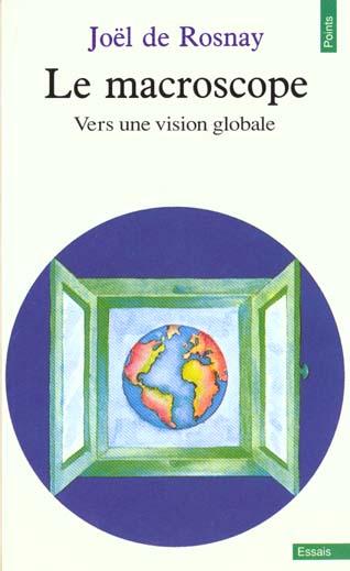 MACROSCOPE. VERS UNE VISION GLOBALE (LE)