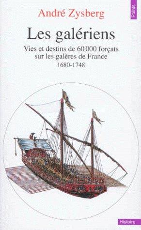 GALERIENS. VIES ET DESTINS DE 60 000 FORCATS SUR LES GALERES DE FRANCE (1680-1748) (LES)