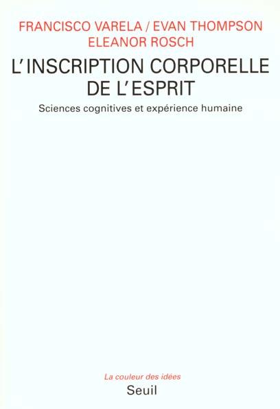 L'INSCRIPTION CORPORELLE DE L'ESPRIT. SCIENCES COGNITIVES ET EXPERIENCE HUMAINE