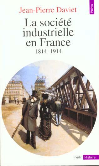 SOCIETE INDUSTRIELLE EN FRANCE (1814-1914). PRODUCTIONS, ECHANGES, REPRESENTATIONS (LA)