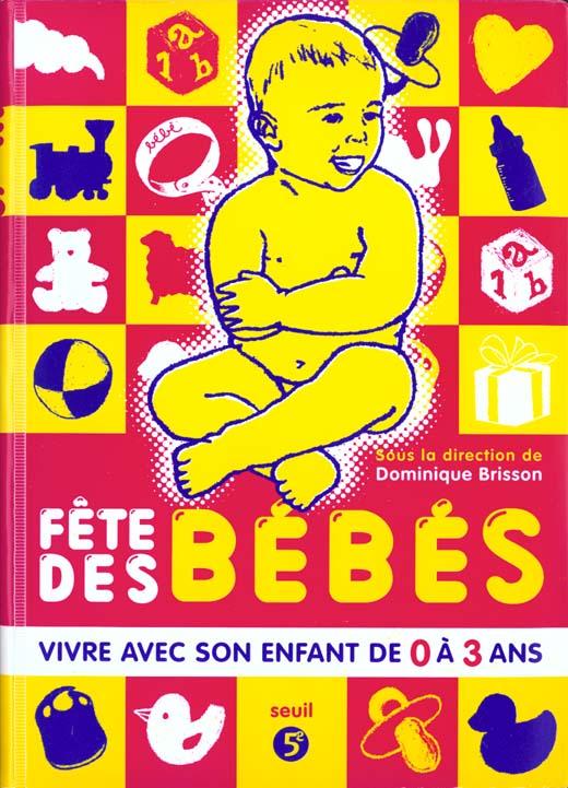 FETE DES BEBES. VIVRE AVEC SON ENFANT DE 0 A 3 ANS