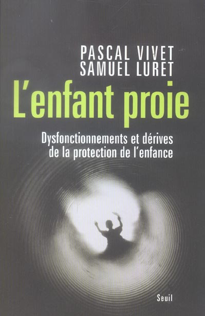 L'ENFANT PROIE. DYSFONCTIONNEMENTS ET DERIVES DE LA PROTECTION DE L'ENFANCE