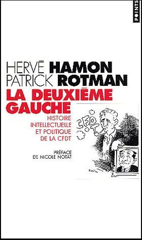 LA DEUXIEME GAUCHE. HISTOIRE INTELLECTUELLE ET POLITIQUE DE LA CFDT