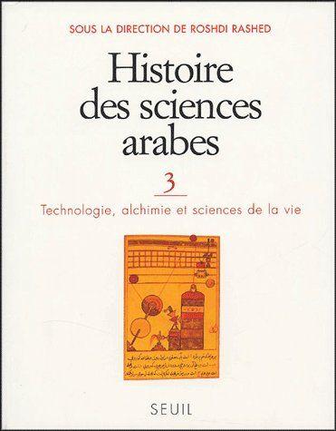 HISTOIRE DES SCIENCES ARABES. TECHNOLOGIE, ALCHIMIE ET SCIENCES DE LA VIE - VOL3