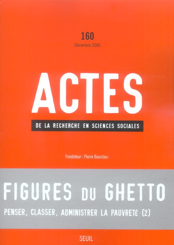 ACTES DE LA RECHERCHE EN SCIENCES SOCIALES, N 160, FIGURES DU GHETTO