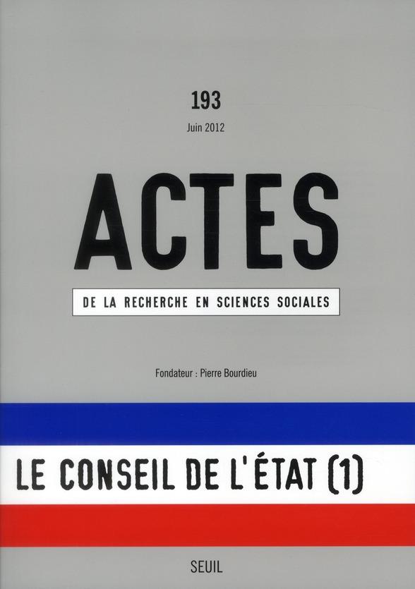 ACTES DE LA RECHERCHE EN SCIENCES SOCIALES, N 193. LE CONSEIL DE L'ETAT