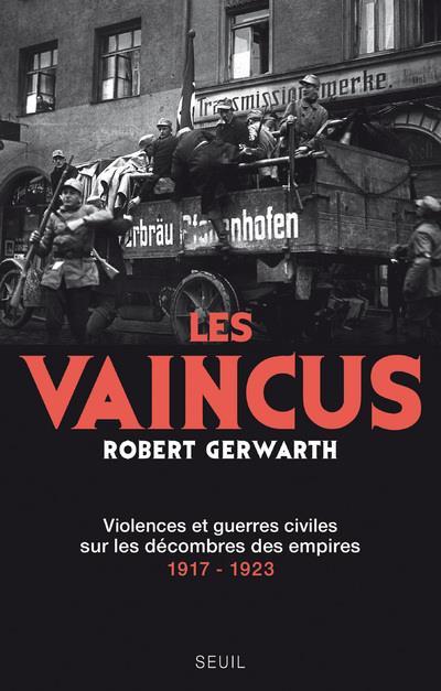 LES VAINCUS. VIOLENCES ET GUERRES CIVILES SUR LES DECOMBRES DES EMPIRES, 1917-1923