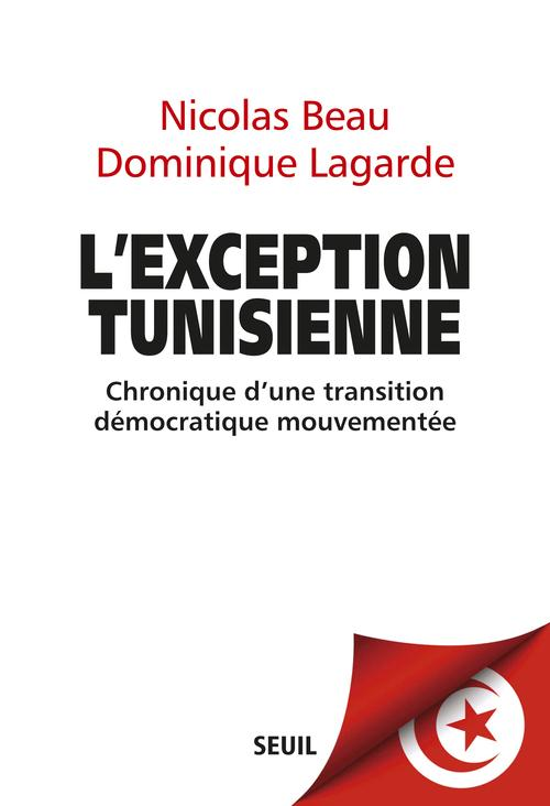 L'EXCEPTION TUNISIENNE. CHRONIQUE D'UNE TRANSITION DEMOCRATIQUE MOUVEMENTEE