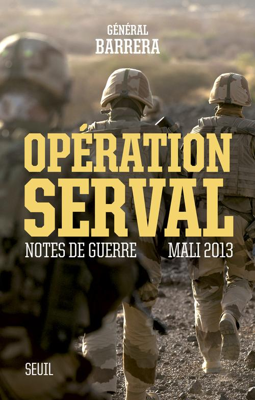 OPERATION SERVAL. NOTES DE GUERRE, MALI 2013
