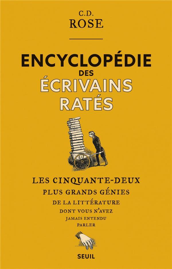 ENCYCLOPEDIE DES ECRIVAINS RATES - LES CINQUANTE-DEUX PLUS GRANDS GENIES DE LA LITTERATURE DONT VOUS