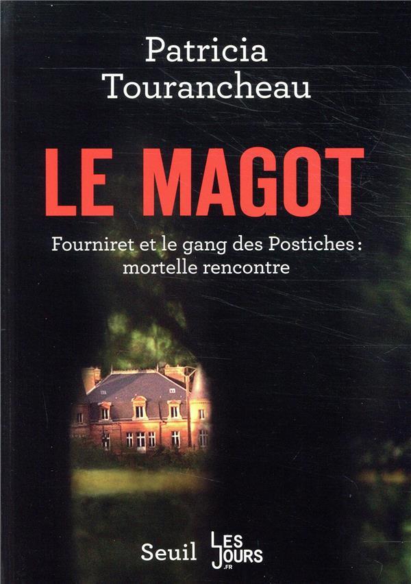 LE MAGOT - FOURNIRET ET LE GANG DES POSTICHES : MORTELLE RENCONTRE