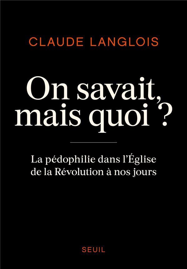 ON SAVAIT, MAIS QUOI ? - LA PEDOPHILIE DANS L'EGLISE DE LA REVOLUTION A NOS JOURS