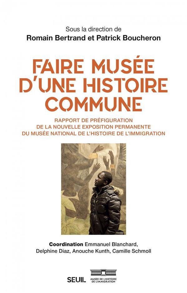 FAIRE MUSEE D'UNE HISTOIRE COMMUNE - RAPPORT DE PREFIGURATION DE LA NOUVELLE EXPOSITION PERMANENTE D