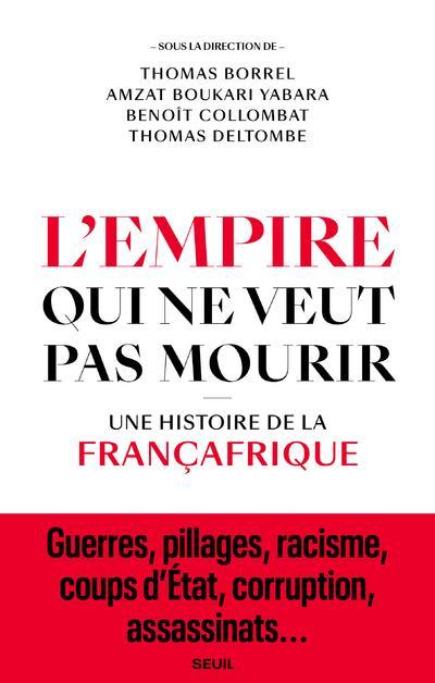 L'EMPIRE QUI NE VEUT PAS MOURIR - UNE HISTOIRE DE LA FRANCAFRIQUE