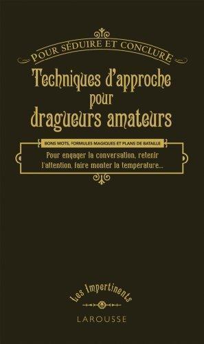 TECHNIQUES D'APPROCHE POUR DRAGUEURS AMATEURS (POUR SEDUIRE ET CONCLURE)