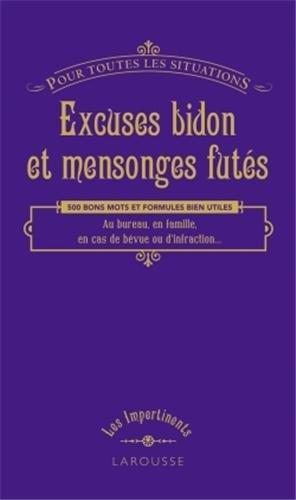 EXCUSES BIDONS ET MENSONGES FUTES (POUR TOUTES LES SITUATIONS)