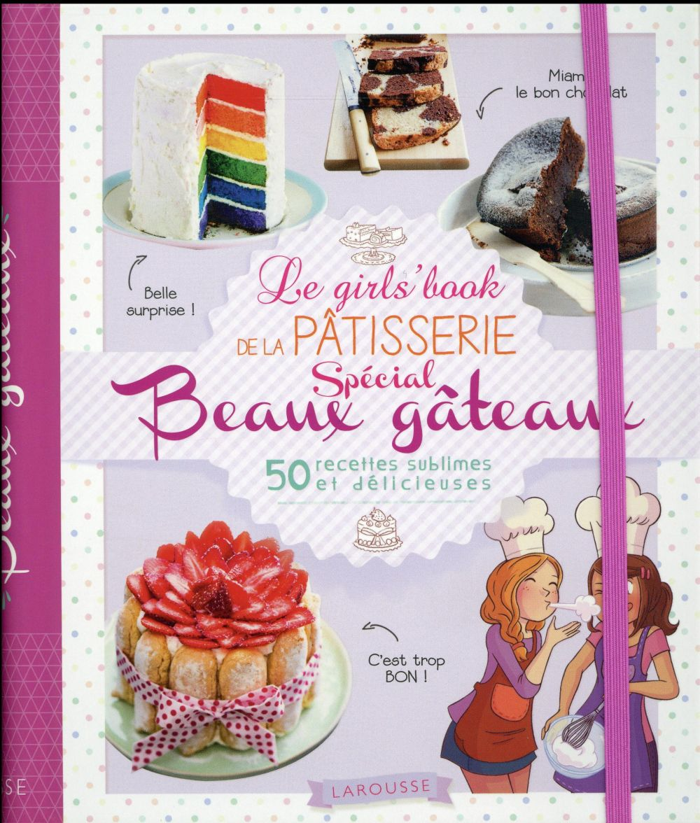 LE GIRL'S BOOK DE LA PATISSERIE - SPECIAL BEAUX GATEAUX