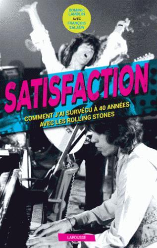 SATISFACTION - COMMENT J'AI SURVECU 40 ANS AUX COTES DES ROLLING STONES
