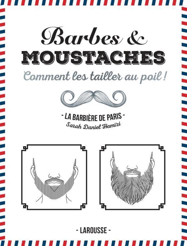 BARBES ET MOUSTACHES - COMMENT LES TAILLER AU POIL !