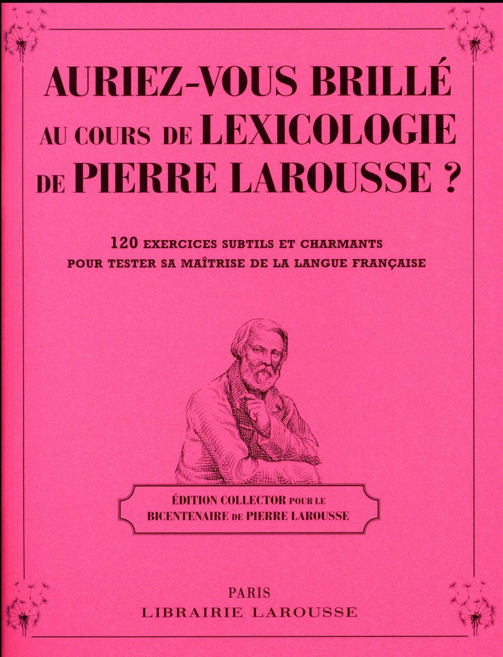 AURIEZ-VOUS BRILLE AU COURS DE LEXICOLOGIE DE PIERRE LAROUSSE ?