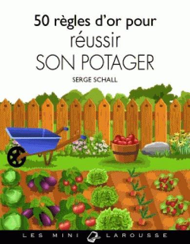 50 REGLES D'OR POUR REUSSIR SON POTAGER