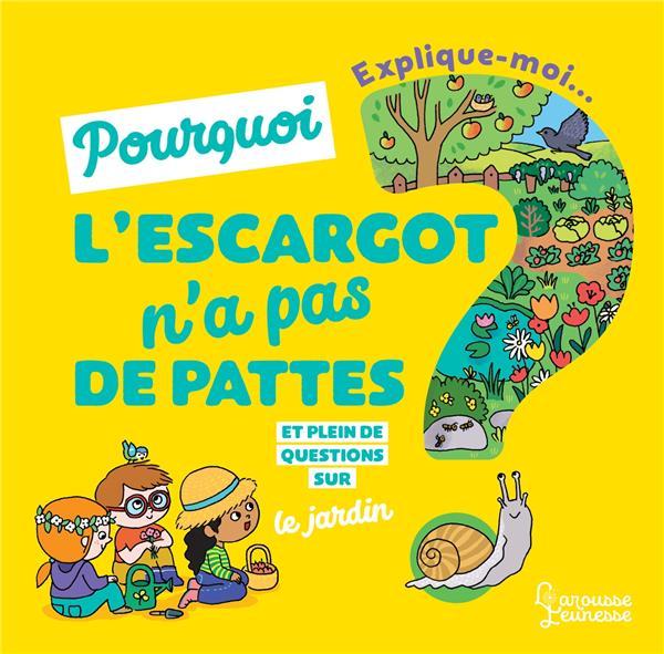 EXPLIQUE-MOI POURQUOI LES ESCARGOTS N'ONT PAS DE PATTES ?