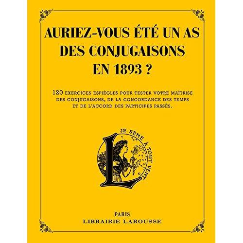 AURIEZ-VOUS ETE UN AS DES CONJUGAISONS EN 1893 ?