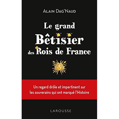 LE GRAND BETISIER DES ROIS DE FRANCE