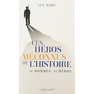 CES HEROS MECONNUS DE L'HISTOIRE