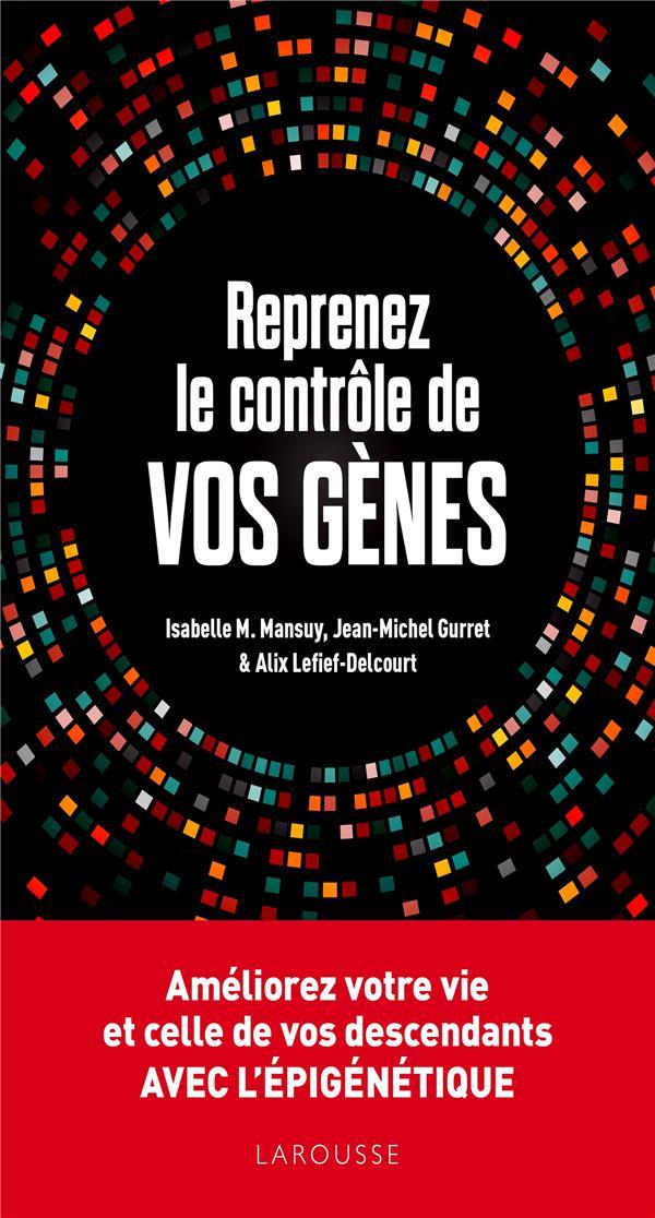 REPRENEZ LE CONTROLE DE VOS GENES : L'EPIGENETIQUE - AMELIOREZ VOTRE VIE ET CELLES DE VOS DESCENDANT