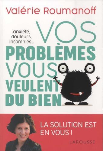 ANXIETE, DOULEURS, INSOMNIES... VOS PROBLEMES VOUS VEULENT DU BIEN !
