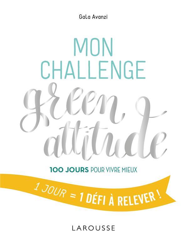 MON CHALLENGE GREEN ATTITUDE - 100 JOURS POUR VIVRE MIEUX