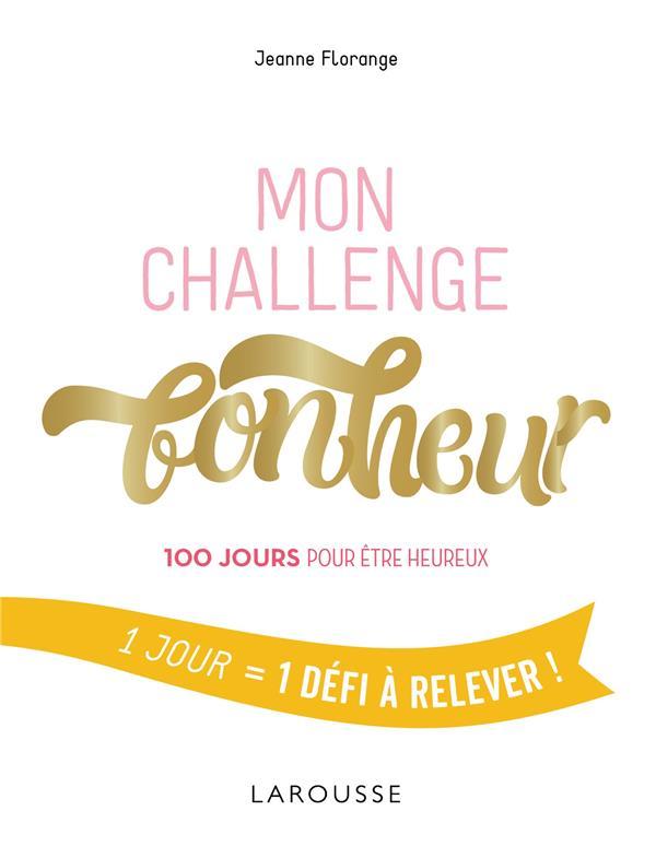 MON CHALLENGE BONHEUR - 100 JOURS POUR ETRE HEUREUX