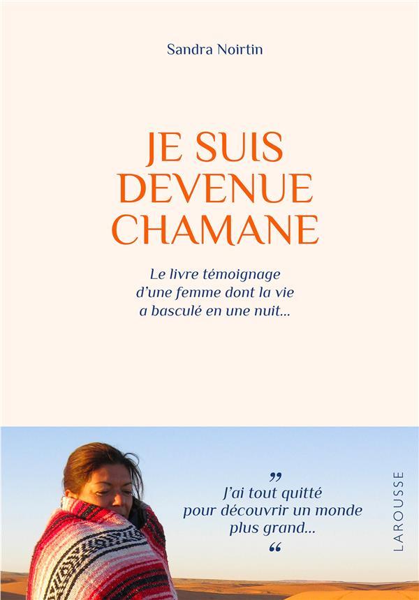 JE SUIS DEVENUE CHAMANE - LE LIVRE TEMOIGNAGE D'UNE FEMME DONT LA VIE A BASCULE EN UNE NUIT...