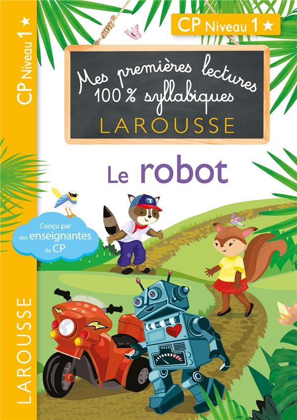 1ERES LECTURES 100 % SYLLABIQUES LAROUSSE - LE ROBOT