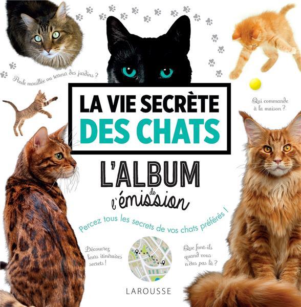 LA VIE SECRETE DES CHATS - L'ALBUM DE L'EMISSION