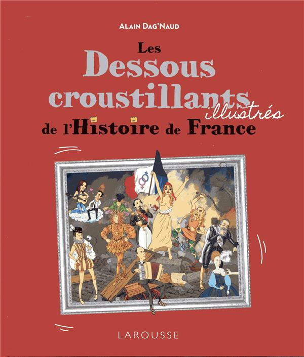 LES DESSOUS CROUSTILLANTS DE L'HISTOIRE DE FRANCE ILLUSTRES