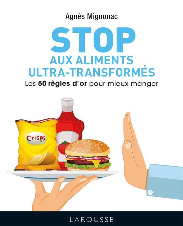 STOP AUX ALIMENTS ULTRA-TRANSFORMES - LES 50 REGLES D'OR POUR MIEUX MANGER