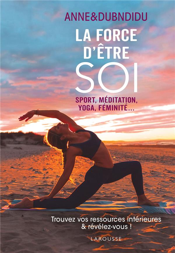 LA FORCE D'ETRE SOI - SPORT, MEDITATION, YOGA, FEMINITE...