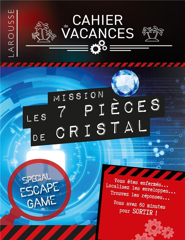 CAHIER DE VACANCES LAROUSSE (ADULTES) SPECIAL ESCAPE GAME MISSION : 7 PIECES DE CRISTAL