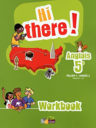 HI THERE ! ANGLAIS 5E 2013 WORKBOOK ELEVE