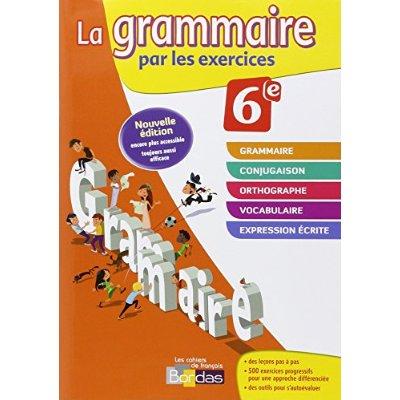 LA GRAMMAIRE PAR LES EXERCICES 6E NOUVELLE EDITION