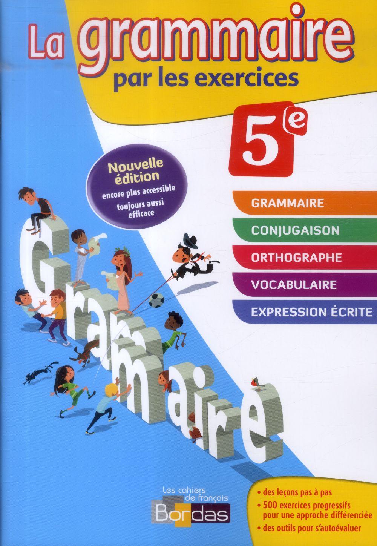 LA GRAMMAIRE PAR LES EXERCICES 5E NOUVELLE EDITION