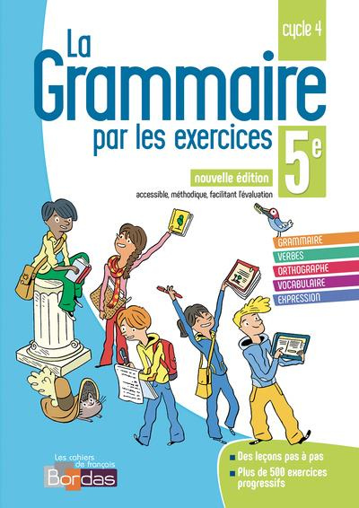 LA GRAMMAIRE PAR LES EXERCICES 5E 2018 - CAHIER DE L'ELEVE