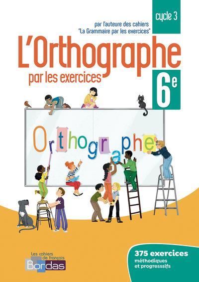 L'ORTHOGRAPHE PAR LES EXERCICES 6E 2018 CAHIER DE L'ELEVE