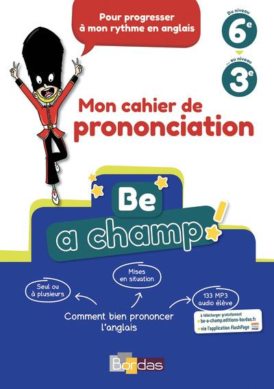 BE A CHAMP ! - PRONONCIATION ANGLAIS COLLEGE 2018 - CAHIER ELEVE
