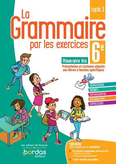 LA GRAMMAIRE PAR LES EXERCICES 6E SPECIAL DYS 2021 CAHIER DE L'ELEVE