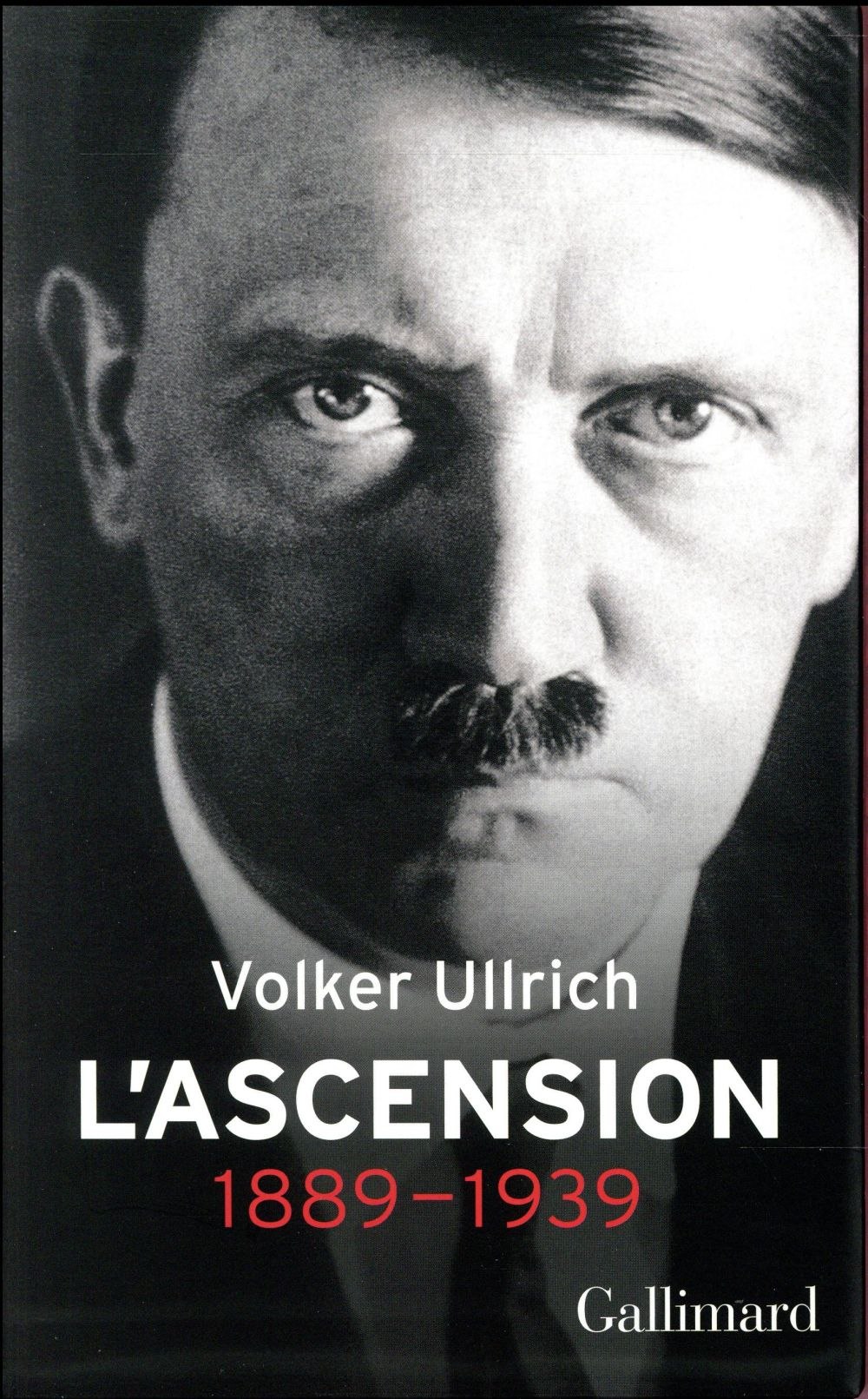 ADOLF HITLER - UNE BIOGRAPHIE. L'ASCENSION : 1889-1939